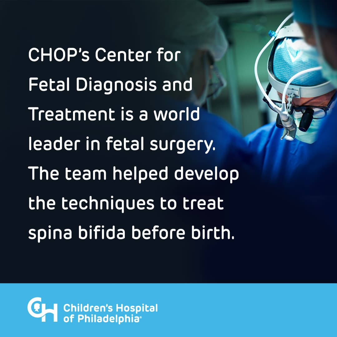 CHOP's Center for Fetal Diagnosis and Treatment is a world leader in fetal surgery. The team helped develop the techniques to treat spina bifida before birth.