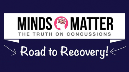 Minds Matter. The Truth on Concussions. Road to Recovery.