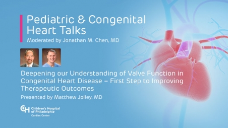 Deepening our Understanding of Valve Function in Congenital Heart Disease – First Step to Improving Therapeutic Outcomes