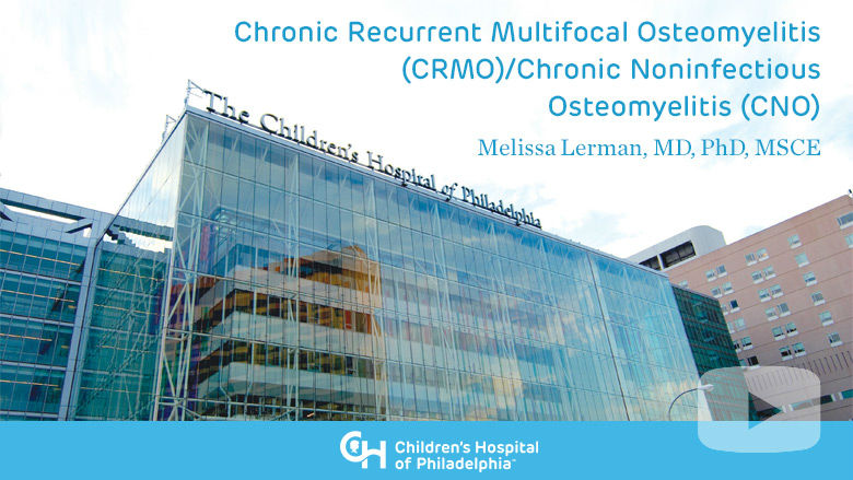 Orthopaedics – Chronic Recurrent Multifocal Osteomyelitis (CRMO)/Chronic Noninfectious Osteomyelitis (CNO)