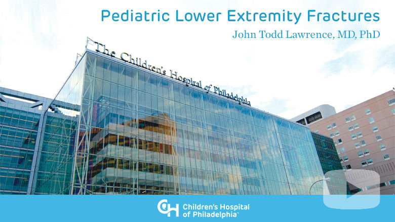 Orthopaedics – Pediatric Lower Extremity Fractures