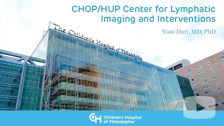 CHOP/HUP Center for Lymphatic Imaging and Interventions