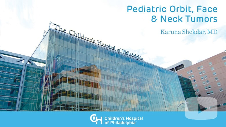 Radiology – Pediatric Orbit, Face & Neck Tumors